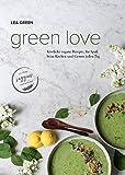 Green Love: Köstliche vegane Rezepte, für Spaß beim Kochen und Genuss jeden Tag.