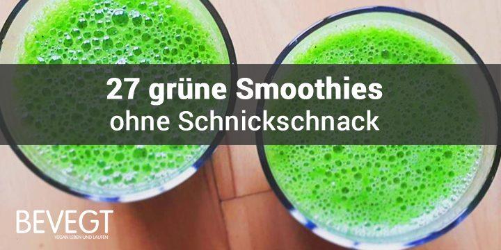 Einfach und gut: 27 grüne Smoothies ohne Schnickschnack