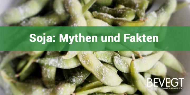 Soja: Mythen und Fakten über Tofu, Tempeh und Sojamilch