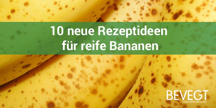 10 neue Rezeptideen für reife Bananen
