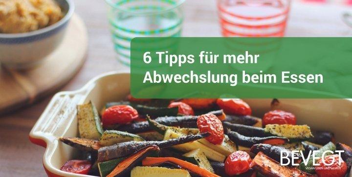 6 Tipps für mehr Abwechslung auf dem Teller