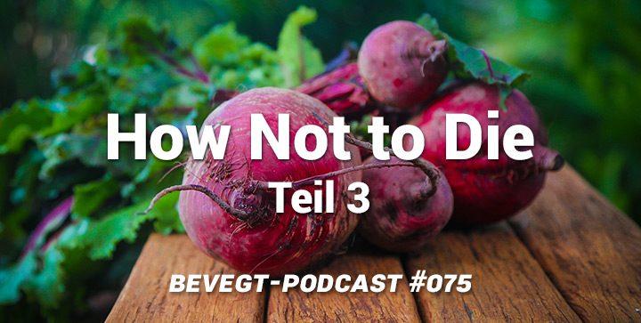 """Die besten Ernährungstipps aus """"How Not to Die"""" von Dr. Michael Greger (Teil 3)"""