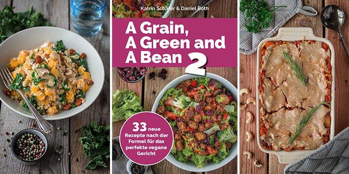 A Grain, a Green and a Bean 2 – neue Rezepte nach der Formel für das perfekte vegane Gericht