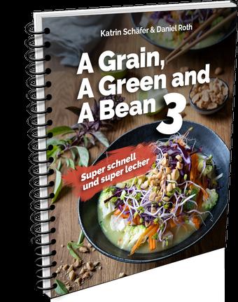 """Das Cover von """"A Grain, a Green and a Bean 3 - super schnell und super lecker!"""""""